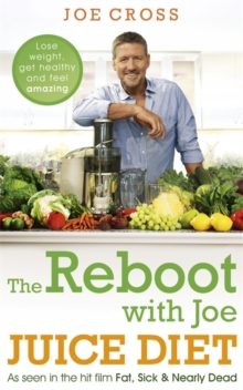 The Reboot with Joe Juice Diet - Lose Weight, Get Healthy and Feel Amazing : As seen in the hit film 'Fat, Sick & Nearly Dead', Paperback