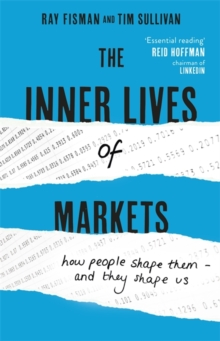 The Inner Lives of Markets : How People Shape Them - And They Shape Us, Hardback