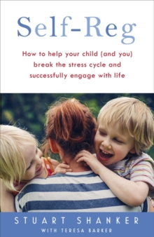 Self-Reg : How to Help Your Child (and You) Break the Stress Cycle and Successfully Engage with Life, Hardback