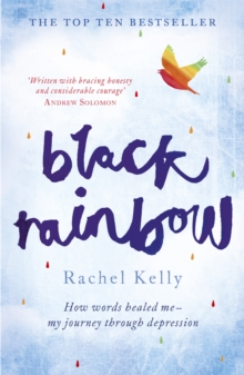 Black Rainbow : How Words Healed Me: My Journey Through Depression, Paperback