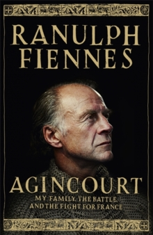 Agincourt : My Family, the Battle and the Fight for France, Hardback