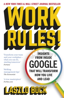 Work Rules! : Insights from Inside Google That Will Transform How You Live and Lead, Paperback Book