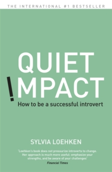 Quiet Impact : How to be a Successful Introvert, Paperback