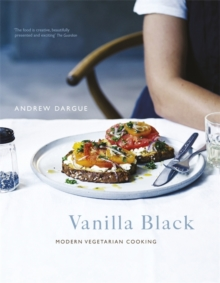 Vanilla Black : Fresh Flavours for Your Vegetarian Kitchen, Hardback