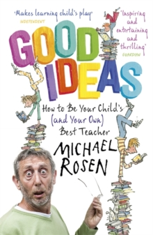 Good Ideas : How to be Your Child's (and Your Own) Best Teacher, Paperback