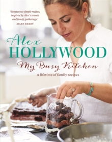 Alex Hollywood: My Busy Kitchen - A Lifetime of Family Recipes, Hardback