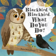 Blackbird, Blackbird, What Do You Do?, Hardback Book