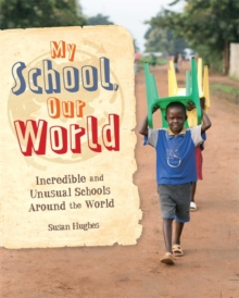 My School, Our World: Incredible and Unusual Schools Around the World, Hardback