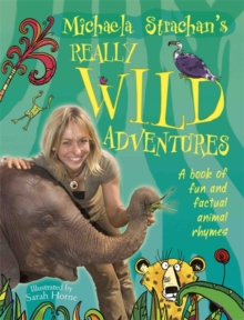 Michaela Strachan's Really Wild Adventures: A Book of Fun and Factual Animal Rhymes, Paperback Book