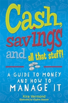 Cash, Savings and All That Stuff : A Guide to Money and How to Manage it, Paperback