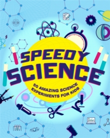 Speedy Science : Experiments That Turn Kids into Young Scientists!, Hardback