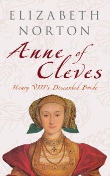Anne of Cleves : Henry VIII's Discarded Bride, Paperback