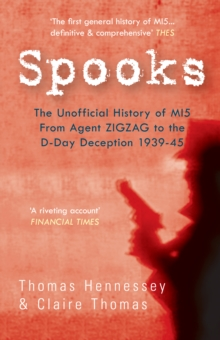 Spooks the Unofficial History of MI5 : From Agent Zig Zag to the D-Day Deception 1939-45, Paperback Book