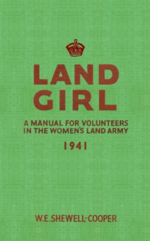 Land Girl : A Manual for Volunteers in the Women's Land Army, Paperback Book
