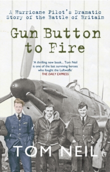 Gun Button to Fire : A Hurricane Pilot's Dramatic Story of the Battle of Britain, Paperback