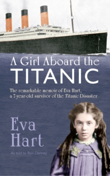 A Girl Aboard the Titanic : The Remarkable Memoir of EVA Hart, a 7-year-old Survivor of the Titanic Disaster, Paperback