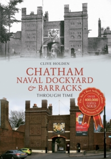 Chatham Naval Dockyard & Barracks Through Time, Paperback
