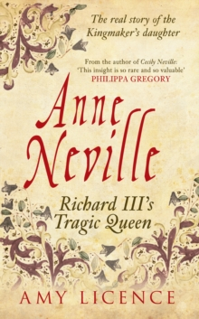 Anne Neville : Richard Iii's Tragic Queen, Paperback Book