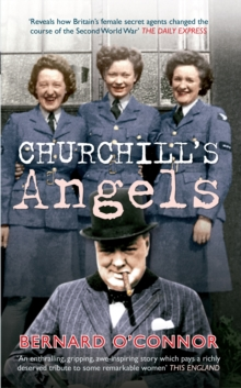 Churchill's Angels : How Britain's Women Secret Agents Changed the Course of the Second World War, Paperback