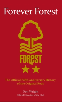 Forever Forest : The Official 150th Anniversary History of the Original Reds, Hardback
