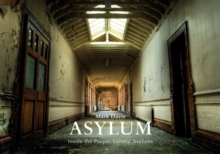 Asylum : Inside the Pauper Lunatic Asylums, Paperback