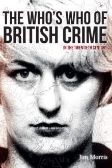 The Who's Who of British Crime : In the Twentieth Century, Paperback