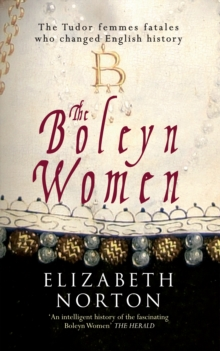 The Boleyn Women : The Tudor Femmes Fatales Who Changed English History, Paperback Book