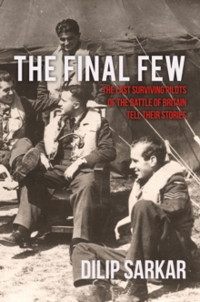 The Final Few : The Last Surviving Pilots of the Battle of Britain Tell Their Stories, Hardback