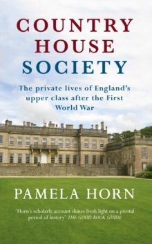 Country House Society : The Private Lives of England's Upper Class After the First World War, Paperback Book