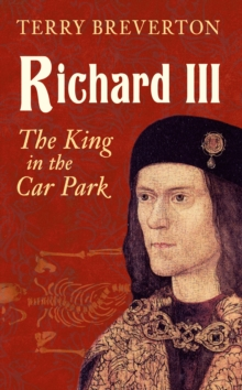 Richard III : The King in the Car Park, Paperback