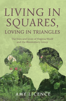 Living in Squares, Loving in Triangles : The Lives and Loves of Viginia Woolf & the Bloomsbury Group, Hardback