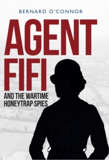 Agent Fifi and the Wartime Honeytrap Spies, Hardback