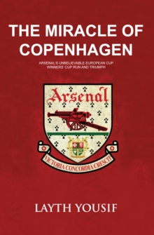 The Miracle of Copenhagen : Arsenal's Unbelievable European Cup Winners Cup Run and Triumph, Paperback