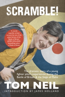 Scramble : The Dramatic Story of a Young Fighter Pilot's Experiences During the Battle of Britain and the Siege of Malta, Hardback