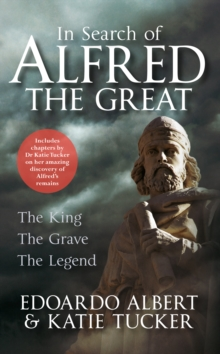 In Search of Alfred the Great : The King, The Grave, The Legend, Paperback