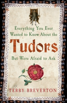 Everything You Ever Wanted to Know About the Tudors but Were Afraid to Ask, Paperback