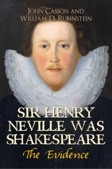 Sir Henry Neville Was Shakespeare : The Evidence, Paperback