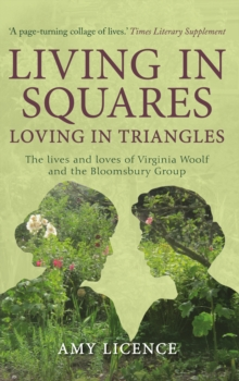 Living in Squares, Loving in Triangles : The Lives and Loves of Virginia Woolf and the Bloomsbury Group, Paperback