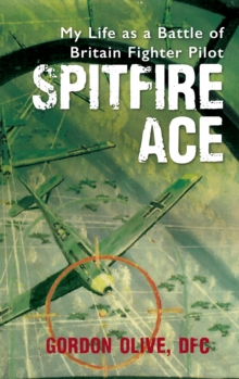 Spitfire Ace : My Life as a Battle of Britain Fighter Pilot, Paperback