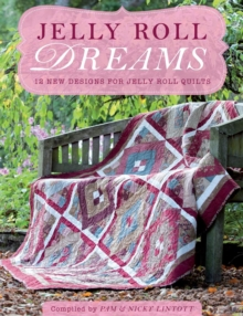 Jelly Roll Dreams : New Inspirations for Jelly Roll Quilts, Paperback
