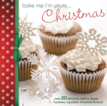 Bake Me I'm Yours... Christmas : Over 20 Delicious Festive Treats: Cookies, Cupcakes, Brownies & More, Hardback