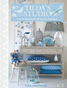Tilda's Studio : Over 50 Fresh Projects for You and Your Home, Paperback