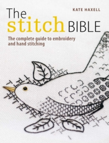 The Stitch Bible : A Comprehensive Guide to 225 Embroidery Stitches and Techniques, Paperback