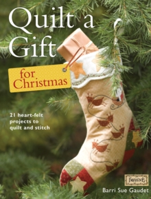 Quilt a Gift for Christmas : More Than 20 Beautiful Projects to Stitch with Love, Paperback