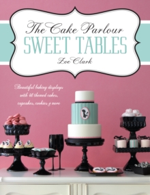 The Cake Parlour Sweet Tables - Beautiful Baking Displays with 40 Themed Cakes, Cupcakes & More, Paperback Book