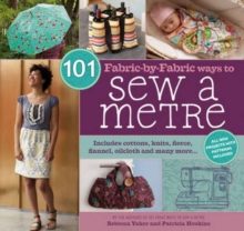 101 Fabric-by-Fabric Ways to Sew a Metre, Spiral bound