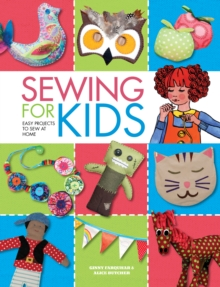 Sewing for Kids : Easy Projects to Sew at Home, Hardback Book