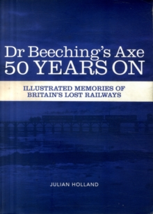 Dr Beeching's Axe 50 Years on : Memories of Britain's Lost Railways, Paperback