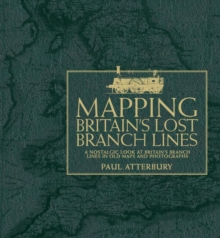 Mapping Britain's Lost Branch Lines : A Nostalgic Look at Britain's Branch Lines in Old Maps and Photographs, Hardback
