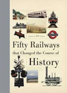Fifty Railways That Changed the Course of History, Hardback Book